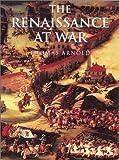 History of Warfare: The Renaissance at War (0304352705) by Arnold, Thomas