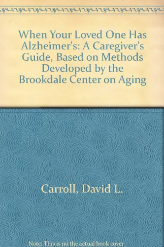 When Your Loved One Has Alzheimer's: A Caregiver's Guide, Based on Methods Developed by the Brookdale Center on Aging