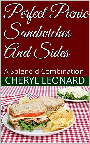 Perfect Picnic Sandwiches And Sides: A Splendid Combination by Cheryl Leonard