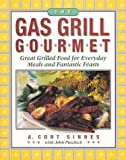 The Gas Grill Gourmet : Great Grilled Food for Everyday Meals and Fantastic Feasts