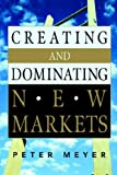Creating and Dominating New Markets (0814474586) by Meyer, Peter