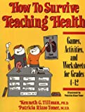 How to Survive Teaching Health: Games, Activities, and Worksheets for Grades 4-12