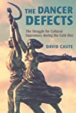 The Dancer Defects: The Struggle for Cultural Supremacy during the Cold War