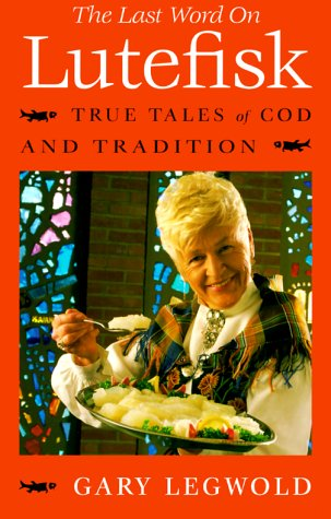 The Last Word on Lutefisk: True Tales of Cod and Tradition