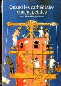 Quand les cath�drales �taient peintes par Erlande-Brandenburg
