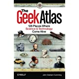 "The Geek Atlas: 128 Places Where Science and Technology Come Alivevon ""John Graham-Cumming"""