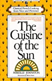 CUISINE OF THE SUN: CLASSICAL FRENCH COOKING FROM NICE AND PROVENCE (Fireside Cookbook Classics) (0671708694) by Mireille Johnston