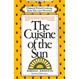 The Cuisine of the Sun: Classical French Cooking from Nice and Provence (Fireside Cookbook Classics)by Mireille Johnston