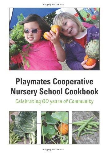 Playmates Cooperative Nursery School Cookbook: Celebrating 60 Years Of Community