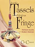 Terrific Tassels &amp; Fabulous Fringe: Heirloom Accents from Modern Materials