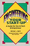 Engineering Your Start-Up: A Guide for the High-Tech Entrepreneur
