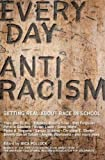 img - for Everyday Antiracism: Getting Real About Race in School Everyday Antiracism book / textbook / text book