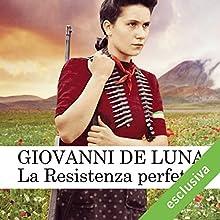 La Resistenza perfetta Audiobook by Giovanni De Luna Narrated by Oliviero Dinelli