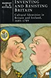 img - for Inventing and Resisting Britain: Cultural Identities in Britain and Ireland, 1685-1789 (British Studies) book / textbook / text book