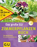 img - for Das gro e GU Zimmerpflanzenbuch. Das Standardwerk f r jeden Blumenliebhaber. book / textbook / text book