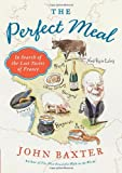 The Perfect Meal: In Search of the Lost Tastes of France (P.S.) (0062088068) by Baxter, John