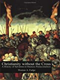 img - for Christianity without the Cross: A History of Salvation in Oneness Pentecostalism book / textbook / text book