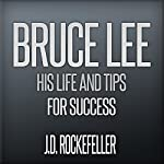 Bruce Lee: His Life and Tips for Success: J.D. Rockefeller's Book Club | J.D. Rockefeller