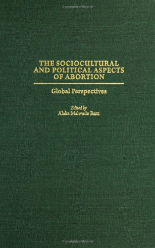 The Sociocultural and Political Aspects of Abortion: Global Perspectives