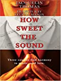 img - for How Sweet the Sound: Make a Joyful Noise/Then Sings My Soul/Heart Songs (Love Inspired Romance 3-in-1) book / textbook / text book