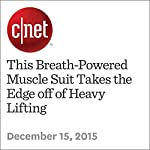 This Breath-Powered Muscle Suit Takes the Edge off of Heavy Lifting | Adam Bolton