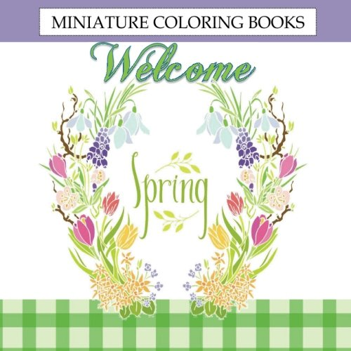 Welcome Spring Miniature Coloring Books: Mini Coloring Books for Adults in all Departments; Minis Coloring Books for Adults in Al; Mini Coloring Books ... for Kids in Books; Coloring Books in Books (Quilted Garden compare prices)