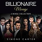 Billionaire Menage: Three Book Collection | Simone Carter