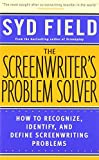 The Screenwriter's Problem Solver: How to Recognize, Identify, and Define Screenwriting Problems (0440504910) by Field, Syd