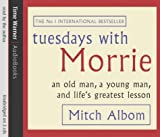 Mitch Albom Tuesdays With Morrie: An Old Man, A Young Man, and Life's Greatest Lesson