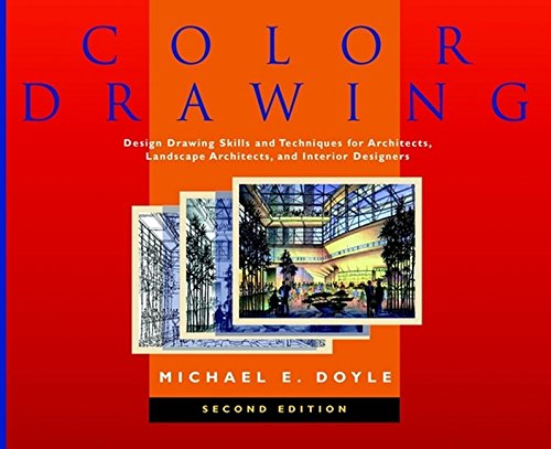 Color Drawing: Design Drawing Skills and Techniques for Architects, Landscape Architects, and Interior Designers, 2nd Edition, Doyle, Michael E.
