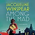 Among the Mad: A Maisie Dobbs Novel (       UNABRIDGED) by Jacqueline Winspear Narrated by Orlagh Cassidy