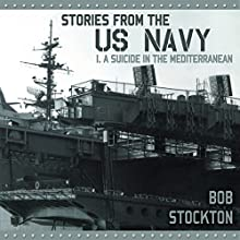 Stories from the US Navy: I. A Suicide in the Mediterranean (       UNABRIDGED) by Bob Stockton Narrated by Ernie Sprance