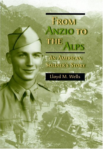 USED (VG) From Anzio to the Alps: An American Soldier's Story by Lloyd M. Wells