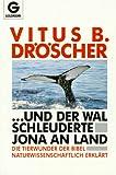 ... Und Der Wal Schleuderte Jona An Land: Die Tierwunder Der Bibel Naturwissenschaftlich Erkla¨rt