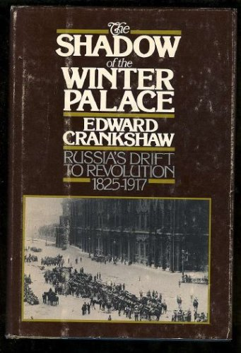 The Shadow of the Winter Palace: Russia's Drift to Revolution 1825 - 1917, Edward Crankshaw