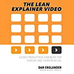 The Lean Explainer Video: A Video Production Handbook for Startups and Entrepreneurs | Dan Englander