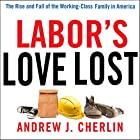 Labor's Love Lost: The Rise and Fall of the Working-Class Family in America Hörbuch von Andrew J. Cherlin Gesprochen von: Ellery Truesdell