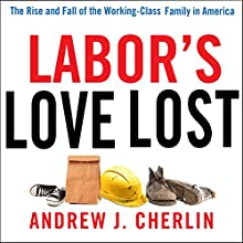 Labor's Love Lost: The Rise and Fall of the Working-Class Family in America Audiobook by Andrew J. Cherlin Narrated by Ellery Truesdell