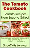 img - for The Tomato Cookbook: Tomato Recipes From Soup to Grilled - The Ultimate Resource for Cooking and Preserving a Bountiful Tomato Harvest (Hillbilly Housewife Cookbooks) book / textbook / text book