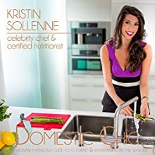 Domestic Chic: A Fashionably Fabulous Guide for Cooking & Entertaining (       UNABRIDGED) by Kristin Sollenne Narrated by Kathy L Sartin