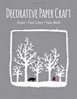 Decorative Paper Craft: Origami *  Paper Cutting *  Papier Mâché