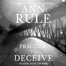 Practice to Deceive (       UNABRIDGED) by Ann Rule Narrated by Anne Twomey