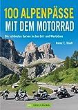 Motorrad-Touren �ber die Alpen - 100 Routen in Deutschland, Italien, Schweiz und Frankreich mit Arlberg, Sudelfeld,Tatzelwurm, Katzberg, Loiblpass, Arlberg, ... Tauern u.v.m. inklusive Karten und Tipps
