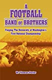 img - for A Football Band of Brothers: Forging The University of Washington's First National Championship book / textbook / text book