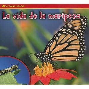 La vida de la mariposa (The Life of a Butterfly) (Mira Como Crece!) (Spanish Edition)