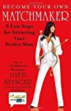 Become Your Own Matchmaker: 8 Easy Steps for Attracting Your Perfect Mate by Stanger, Patti, Johnson Mandell, Lisa published by Atria Books (2009) Hardcover
