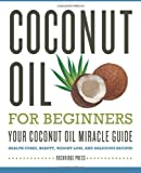 Rockridge Press Coconut Oil for Beginners - Your Coconut Oil Miracle Guide: Health Cures, Beauty, Weight Loss, and Delicious Recipes