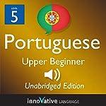 Learn Portuguese - Level 5 Upper Beginner Portuguese, Volume 1: Lessons 1-25: Beginner Portuguese #2 |  Innovative Language Learning