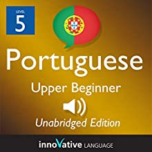 Learn Portuguese - Level 5 Upper Beginner Portuguese, Volume 1: Lessons 1-25  by Innovative Language Learning Narrated by uncredited
