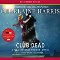 Club Dead: Sookie Stackhouse Southern Vampire Mystery #3 Audiobook by Charlaine Harris Narrated by Johanna Parker